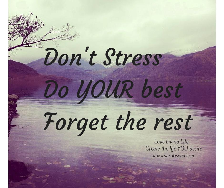 Don't stressDo YOUR bestForget the rest