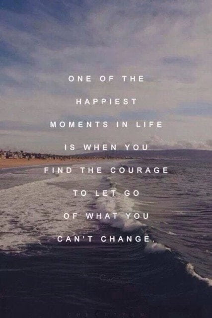 Courage to let go of what you cant change