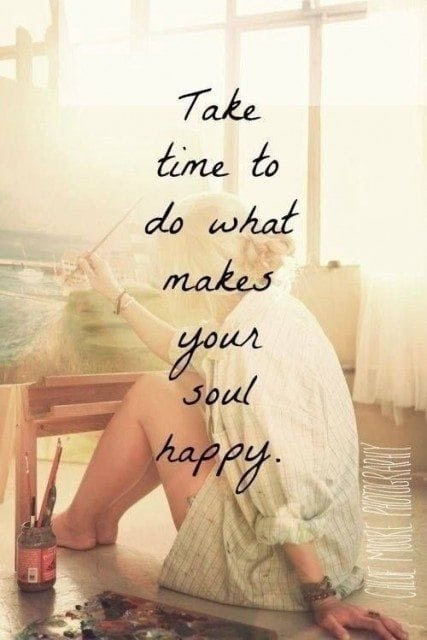 Take time to do what makes your soul happy - self care