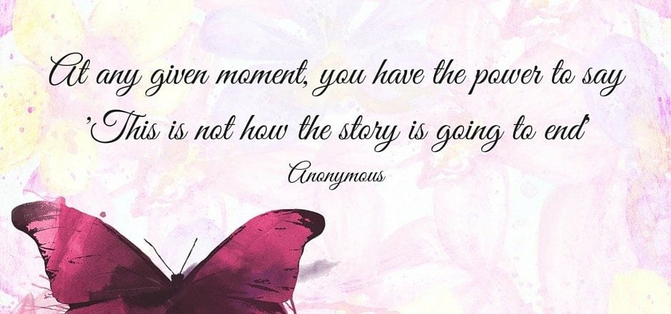 At any given moment, you have the power to say 'This is not how the story is going to end'