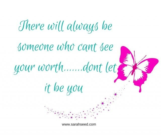 Don't let you be the one who cant see your worth